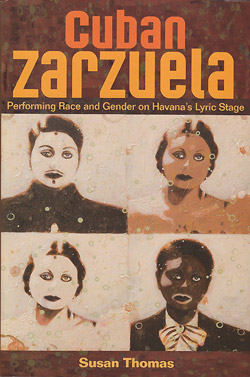 Cuban Zarzuela - Performing Race and Gender on Havana�s Lyric Stage (Susan Thomas)